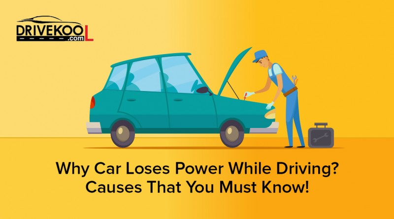 Car Loses Power While Driving? Causes That You Must Know.