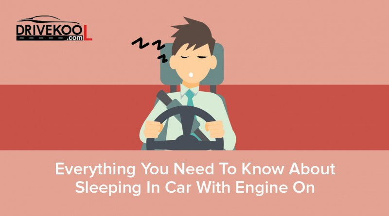 Everything You Need To Know About Sleeping In Car With Engine On - Drivekool